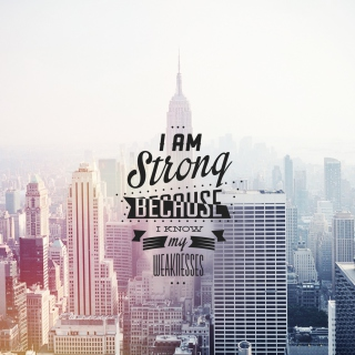 I am strong because i know my weakness - Obrázkek zdarma pro 320x320